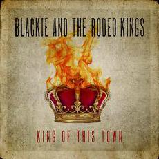 King of This Town mp3 Album by Blackie And The Rodeo Kings