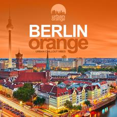 Berlin Orange: Urban Chillout Vibes mp3 Compilation by Various Artists