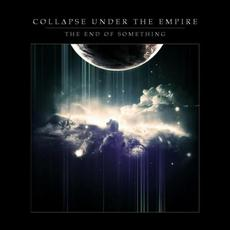 The End of Something mp3 Artist Compilation by Collapse Under The Empire