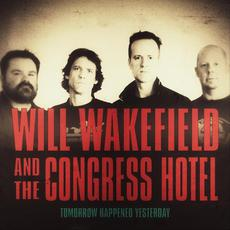 Tomorrow Happened Yesterday mp3 Album by Will Wakefield and the Congress Hotel