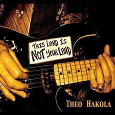 This Land Is Not Your Land mp3 Album by Theo Hakola