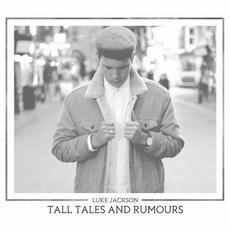 Tall Tales And Rumours mp3 Album by Luke Jackson