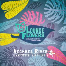 Lounge Flowers: Aechmea River mp3 Compilation by Various Artists
