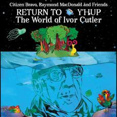 Return to Y'Hup: The World of Ivor Cutler mp3 Album by Citizen Bravo, Raymond MacDonald and Friends