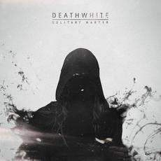 Solitary Martyr mp3 Album by Deathwhite