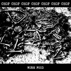 Worm Food mp3 Album by CHOP CHOP CHOP CHOP CHOP CHOP CHOP