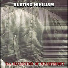The Reflection Of Misanthropy mp3 Album by Rusting Nihilism