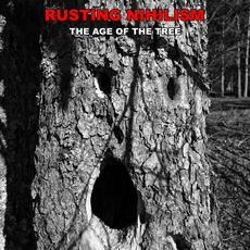 The Age Of The Tree mp3 Album by Rusting Nihilism