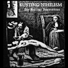 Die Heilige Inquisition mp3 Album by Rusting Nihilism