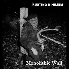 Monolithic Wall mp3 Album by Rusting Nihilism