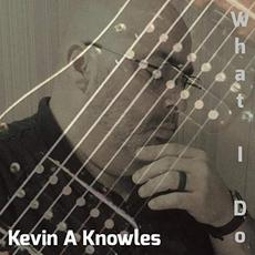 What I Do mp3 Album by Kevin A Knowles