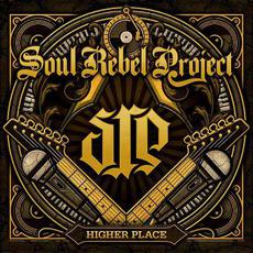 Higher Place mp3 Album by Soul Rebel Project