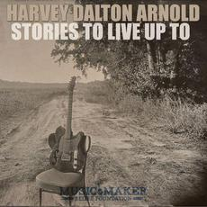 Stories To Live Up To mp3 Live by Harvey Dalton Arnold