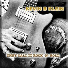 They Call It Rock 'n' Roll mp3 Album by Kevin B Klein