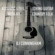Acoustic Steel String Guitar With My Country Folk mp3 Album by BJ Cunningham