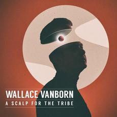 A Scalp For The Tribe mp3 Album by Wallace Vanborn