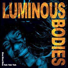 Nah Nah Nah Yeh Yeh Yeh mp3 Album by Luminous Bodies
