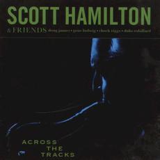 Across the Tracks mp3 Album by Scott Hamilton & Friends
