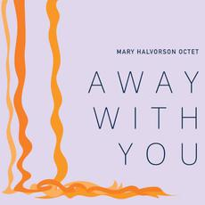 Away With You mp3 Album by Mary Halvorson Octet