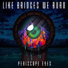 Periscope Eyes mp3 Album by Like Bridges We Burn