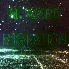 Migration Stories mp3 Album by M. Ward