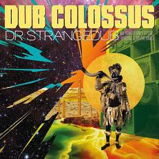 Dr Strangedub (or: How I Learned to Stop Worrying & Dub the Bomb) mp3 Album by Dub Colossus