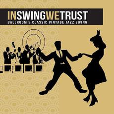In Swing We Trust: Ballroom & Classic Vintage Jazz Swing mp3 Compilation by Various Artists