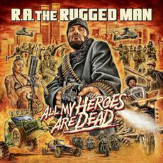 All My Heroes Are Dead mp3 Album by R.A. The Rugged Man