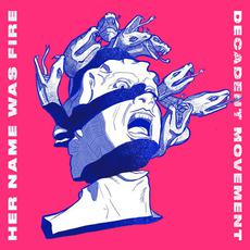 Decadent Movement mp3 Album by Her Name Was Fire
