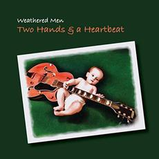 Two Hands & A Heartbeat mp3 Album by Weathered Men
