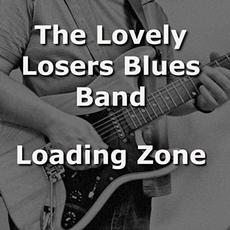 Loading Zone mp3 Album by The Lovely Losers Blues Band