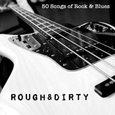 Rough & Dirty: 50 Songs of Rock & Blues mp3 Compilation by Various Artists