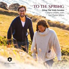 To the Spring: Grieg: The Violin Sonatas mp3 Album by Elena Urioste & Tom Poster