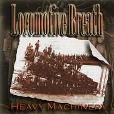 Heavy Machinery mp3 Album by Locomotive Breath