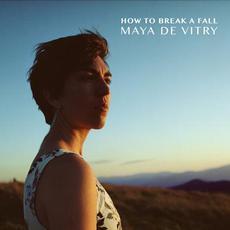 How To Break A Fall mp3 Album by Maya de Vitry
