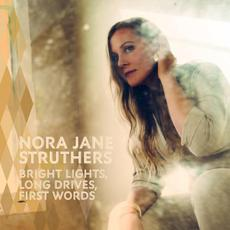 Bright Lights, Long Drives, First Words mp3 Album by Nora Jane Struthers