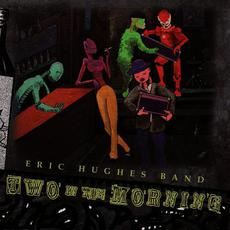 Two In The Morning mp3 Album by Eric Hughes Band