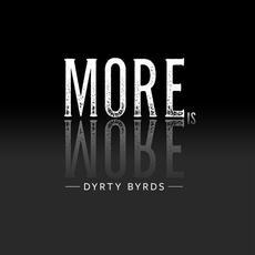 More Is More mp3 Album by Dyrty Byrds