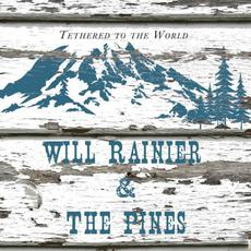 Tethered To The World mp3 Album by Will Rainier & The Pines