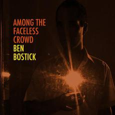 Among the Faceless Crowd mp3 Album by Ben Bostick