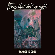 Things That Don't Go Right mp3 Album by School Is Cool