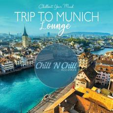Chillout Your Mind: Trip To Munich Lounge mp3 Compilation by Various Artists