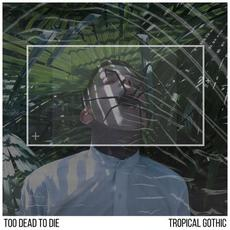 Tropical Gothic mp3 Album by Too Dead To Die