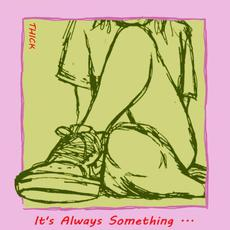 It's Always Something... mp3 Album by THICK