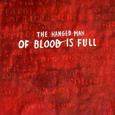 Of Blood Is Full mp3 Album by The Hanged Man