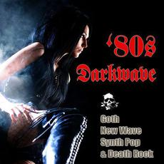 '80s Darkwave: Goth, New Wave, Synth Pop & Death Rock mp3 Compilation by Various Artists