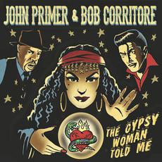 The Gypsy Woman Told Me mp3 Album by John Primer & Bob Corritore