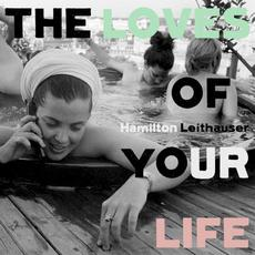 The Loves of Your Life mp3 Album by Hamilton Leithauser