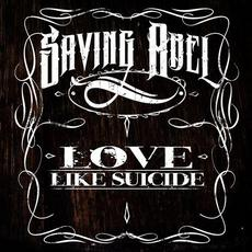 Love Like Suicide mp3 Single by Saving Abel