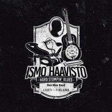Hard Stompin' Blues mp3 Album by Ismo Haavisto One Man Band